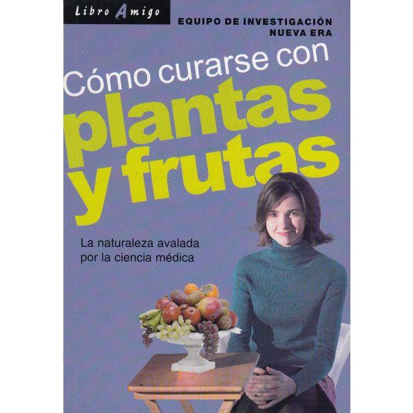CÓMO CURARSE CON PLANTAS Y FRUTAS