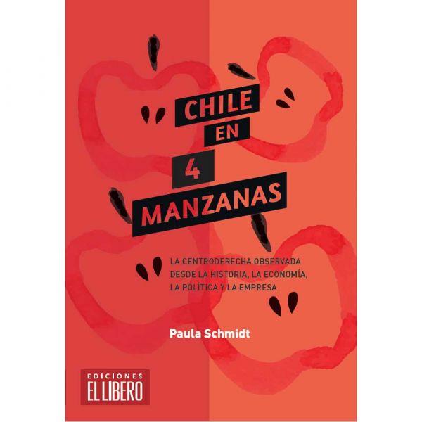 CHILE EN 4 MANZANAS. LA CENTRODERECHA OBSERVADA DESDE LA HISTORIA, LA ECONOMÍA, LA POLÍTICA Y LA EMPRESA.
